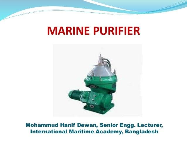 MARINE PURIFIER Mohammud Hanif Dewan, Senior Engg. Lecturer, International Maritime Academy, Bangladesh