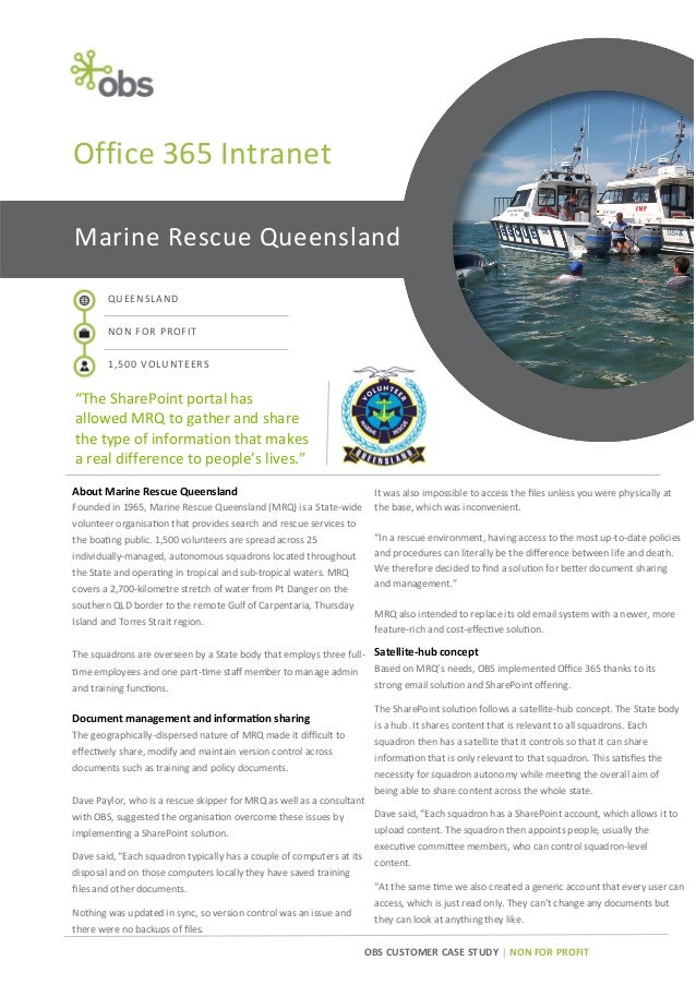 "OBS CUSTOMER CASE STUDY | NON FOR PROFIT Marine Rescue Queensland QUEENSLAND NON FOR PROFIT 1,500 VOLUNTEERS ""The SharePoi..."