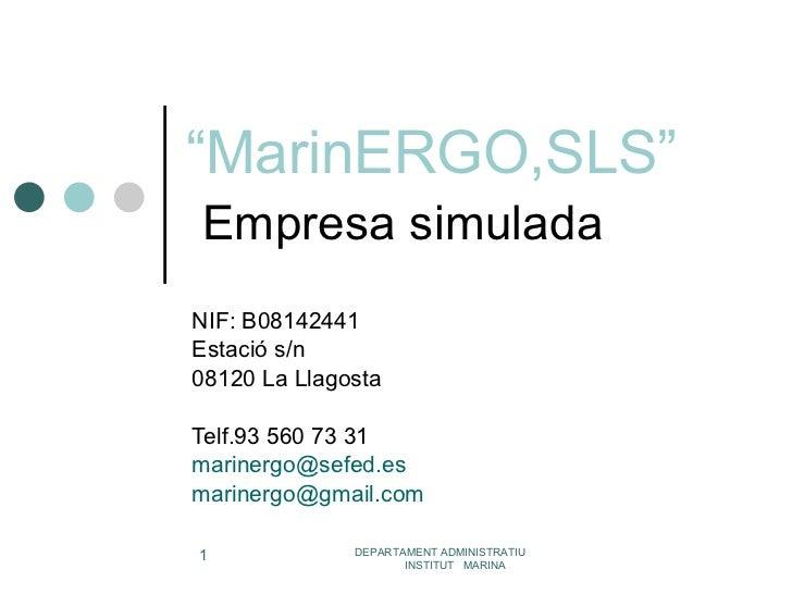 """"""" MarinERGO,SLS""""   Empresa simulada NIF: B08142441 Estació s/n 08120 La Llagosta Telf.93 560 73 31 [email_address] [email_..."""