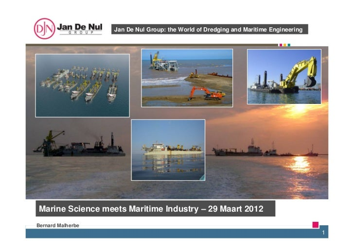 Jan De Nul Group: the World of Dredging and Maritime EngineeringMarine Science meets Maritime Industry – 29 Maart 2012Bern...
