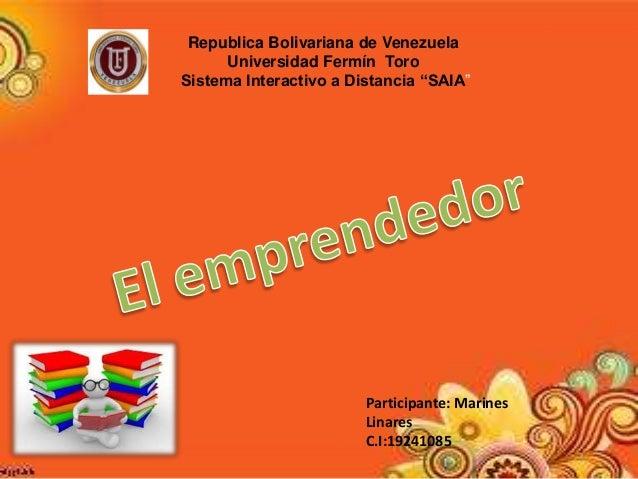 "Republica Bolivariana de Venezuela  Universidad Fermín Toro  Sistema Interactivo a Distancia ""SAIA""  Participante: Marines..."
