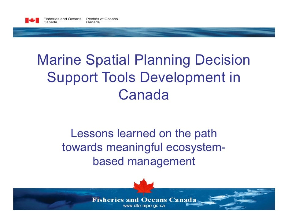 Marine Spatial Planning Decision Support Tools Development in            Canada     Lessons learned on the path   towards ...