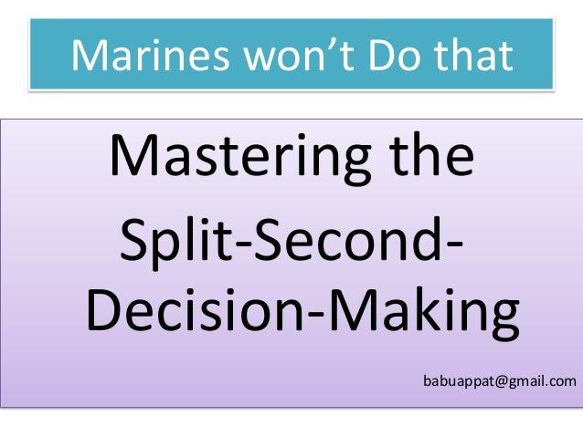 Marines won't Do that  Mastering the Split-SecondDecision-Making babuappat@gmail.com