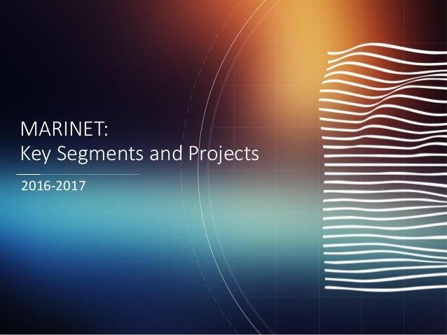 MARINET: Key Segments and Projects 2016-2017