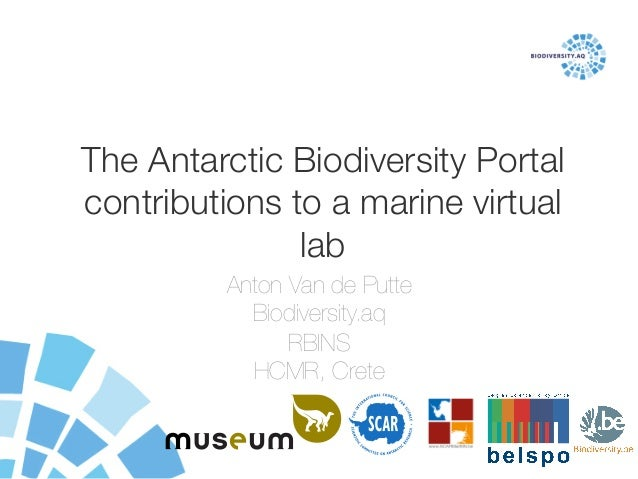 The Antarctic Biodiversity Portal! contributions to a marine virtual lab Anton Van de Putte Biodiversity.aq RBINS HCMR, Cr...
