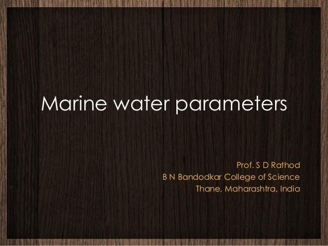 Marine water parameters                            Prof. S D Rathod           B N Bandodkar College of Science            ...