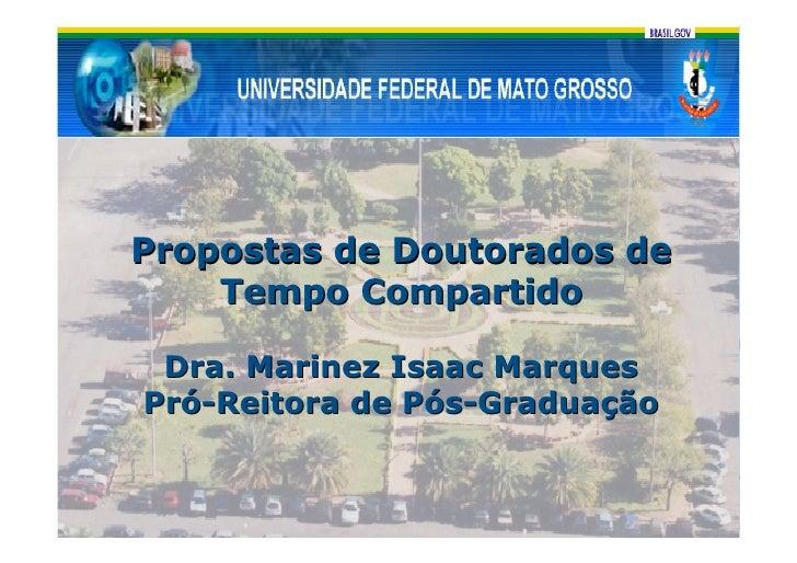 Propostas de Doutorados de     Tempo Compartido   Dra. Marinez Isaac Marques Pró-Reitora de Pós-Graduação