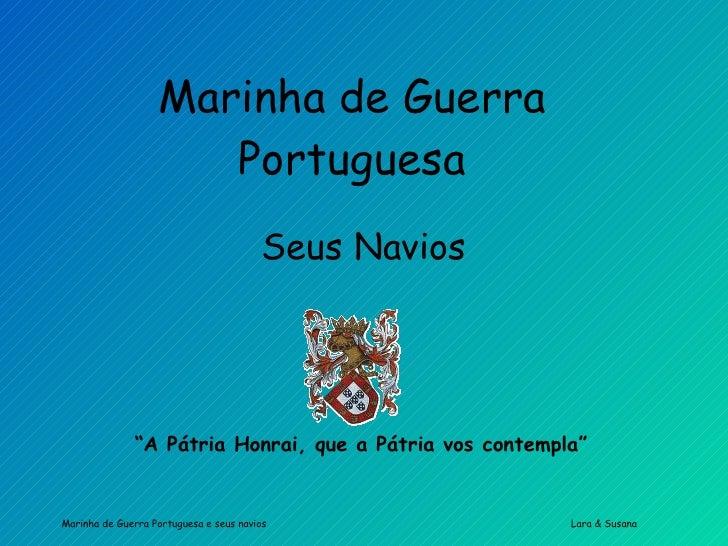 "Marinha de Guerra Portuguesa Seus Navios "" A Pátria Honrai, que a Pátria vos contempla"""