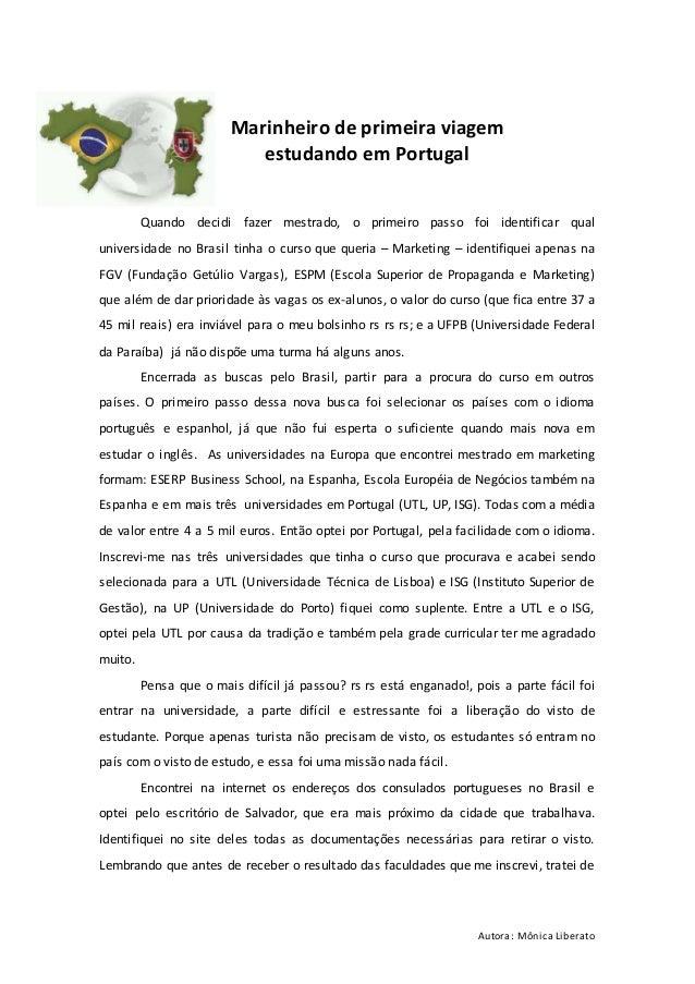 Autora: Mônica Liberato Marinheiro de primeira viagem estudando em Portugal Quando decidi fazer mestrado, o primeiro passo...