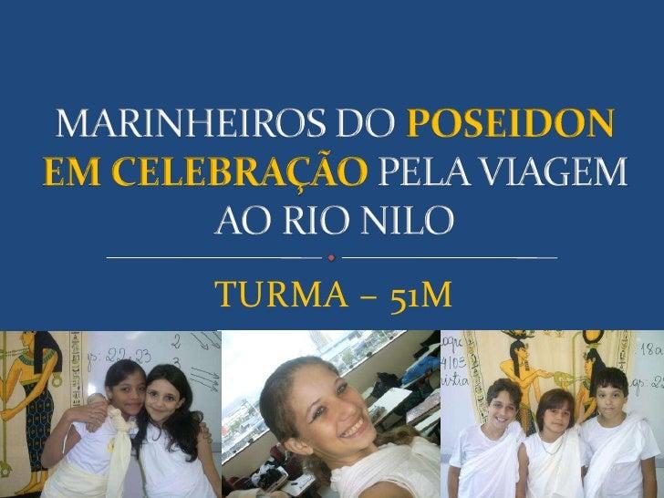 TURMA – 51M<br />MARINHEIROS DO POSEIDON EM CELEBRAÇÃO PELA VIAGEM AO RIO NILO<br />