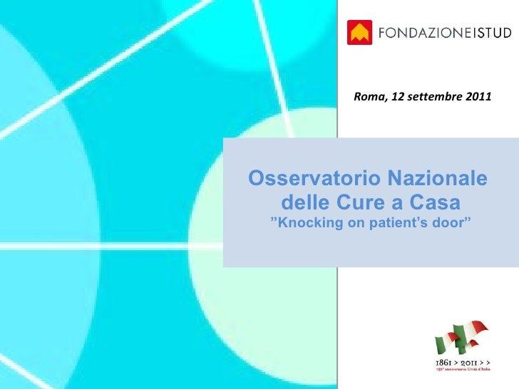 "Osservatorio Nazionale  delle Cure a Casa ""Knocking on patient's door""  Roma, 12 settembre 2011"