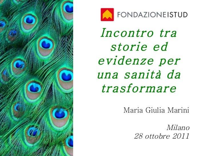 Incontro tra storie ed evidenze per una sanità da trasformare Maria Giulia Marini Milano 28 ottobre 2011