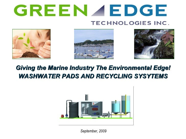 Giving the Marine Industry The Environmental Edge! WASHWATER PADS AND RECYCLING SYSYTEMS September, 2009