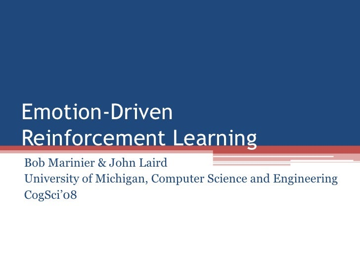 Emotion-Driven Reinforcement Learning Bob Marinier & John Laird University of Michigan, Computer Science and Engineering C...