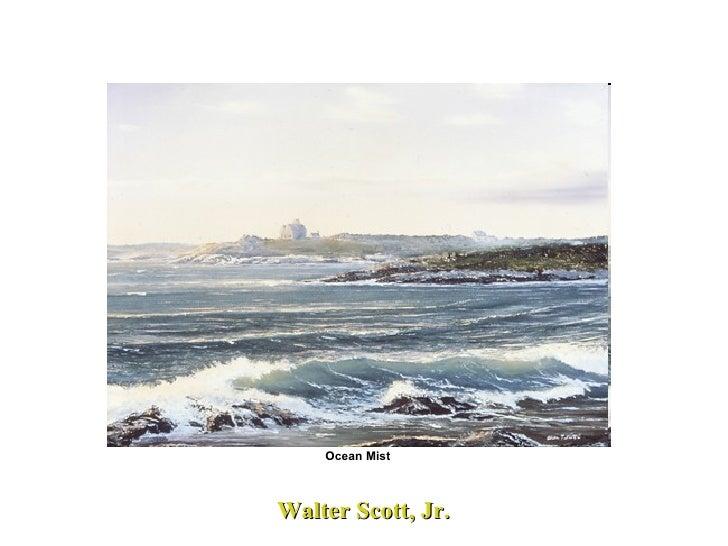 Walter Scott, Jr.   Ocean Mist