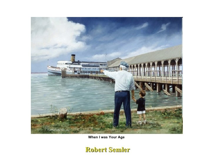 Robert Semler When I was Your Age
