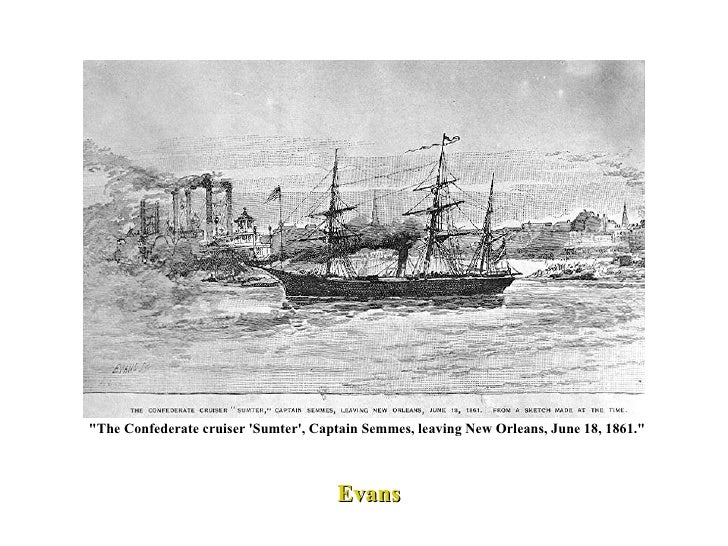 """The Confederate cruiser 'Sumter', Captain Semmes, leaving New Orleans, June 18, 1861.""  Evans"
