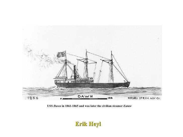 USS  Dawn  in 1861-1865 and was later the civilian steamer  Eutaw   Erik Heyl