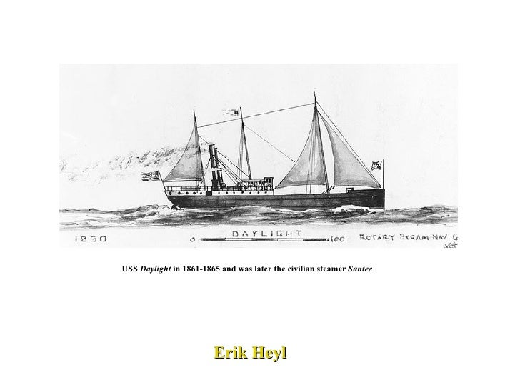 USS  Daylight  in 1861-1865 and was later the civilian steamer  Santee   Erik Heyl