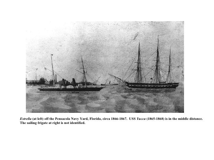 Estrella  (at left) off the Pensacola Navy Yard, Florida, circa 1866-1867.  USS  Yucca  (1865-1868) is in the middle dista...