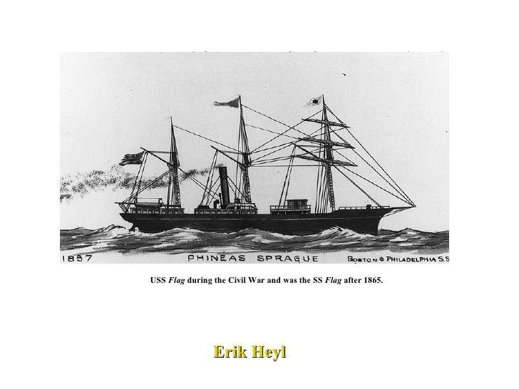 USS  Flag  during the Civil War and was the SS  Flag  after 1865.   Erik Heyl
