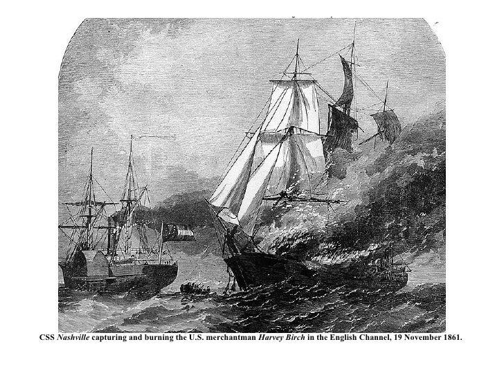 CSS  Nashville  capturing and burning the U.S. merchantman  Harvey Birch  in the English Channel, 19 November 1861.