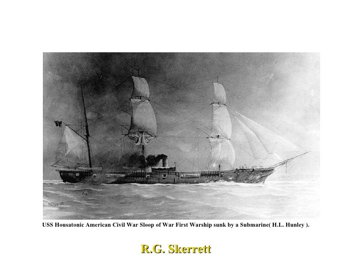 USS Housatonic American Civil War Sloop of War   First Warship sunk by a Submarine( H.L. Hunley ). R.G. Skerrett