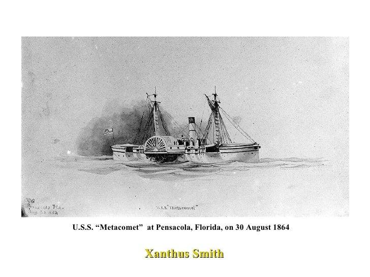 "USS Metacomet  Union Navy Gunboat  American Civil War Xanthus Smith U.S.S. ""Metacomet""  at Pensacola, Florida, on 30 Augus..."