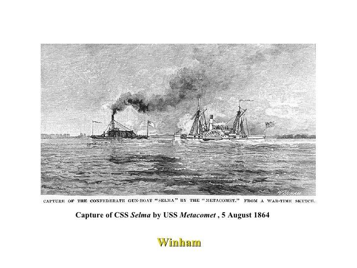 Capture of CSS  Selma  by USS  Metacomet  , 5 August 1864 Winham