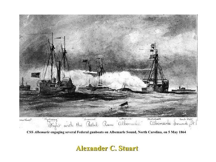 Alexander C. Stuart  CSS  Albemarle  engaging several Federal gunboats on Albemarle Sound, North Carolina, on 5 May 1864