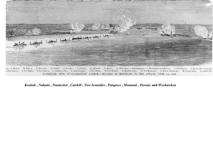 Keokuk  ,  Nahant  ,  Nantucket  ,  Catskill  ,  New Ironsides  ,  Patapsco  ,  Montauk  ,  Passaic  and  Weehawken