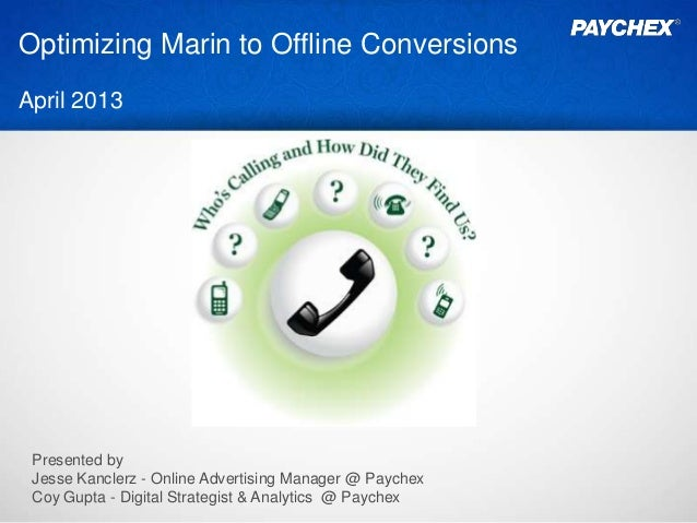 Optimizing Marin to Offline Conversions April 2013 Presented by Jesse Kanclerz - Online Advertising Manager @ Paychex Coy ...