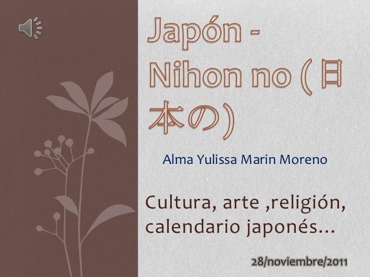 Alma Yulissa Marin MorenoCultura, arte ,religión,calendario japonés…               28/noviembre/2011