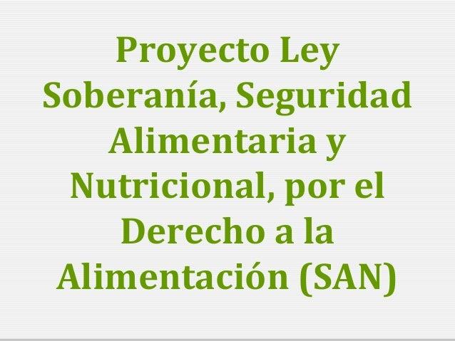 Proyecto Ley Soberanía, Seguridad Alimentaria y Nutricional, por el Derecho a la Alimentación (SAN)