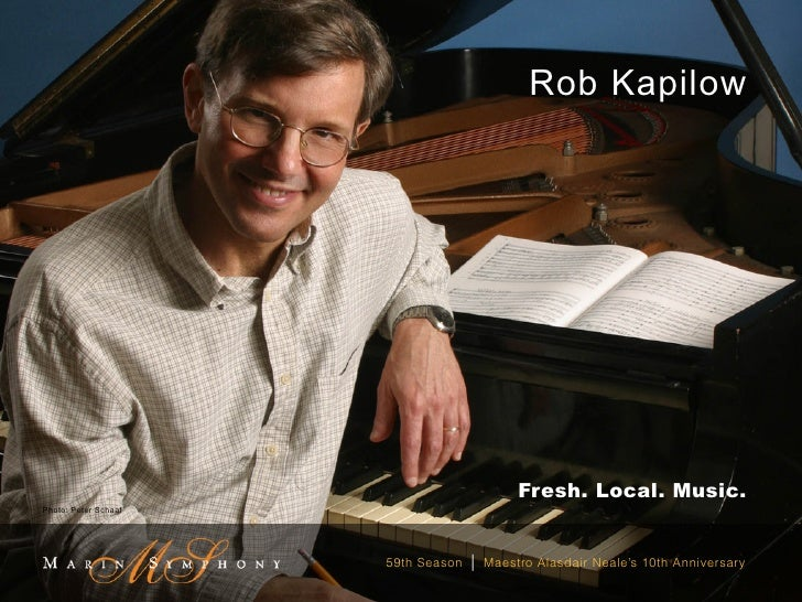 Rob Kapilow                                             Fresh. Local. Music.Photo: Peter Schaaf                      59th ...