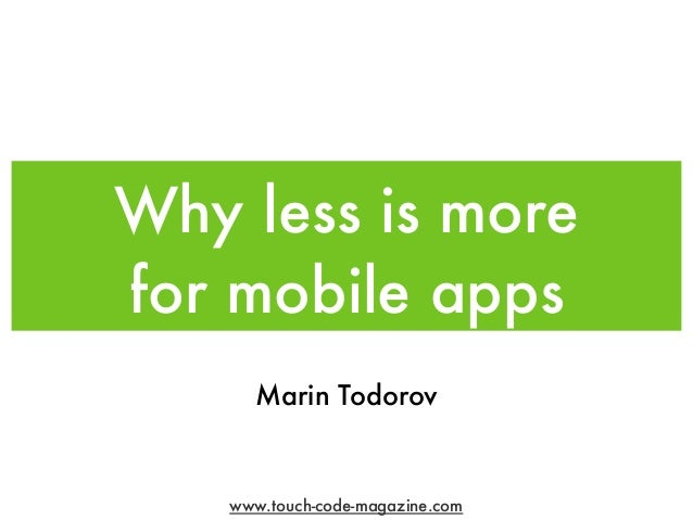 www.touch-code-magazine.comWhy less is morefor mobile appsMarin Todorov