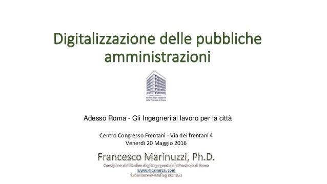 Adesso Roma - Gli Ingegneri al lavoro per la città Centro Congresso Frentani - Via dei frentani 4 Venerdì 20 Maggio 2016