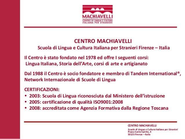 CENTRO MACHIAVELLI Scuola di Lingua e Cultura Italiana per Stranieri Piazza Santo Spirito, 4 50125 Firenze – Italia CENTRO...