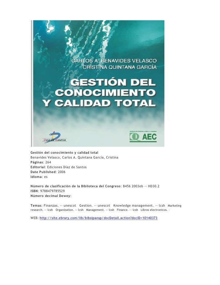 Gestión del conocimiento y calidad totalBenavides Velasco, Carlos A. Quintana García, Cristina Páginas: 264 Editorial: Edi...
