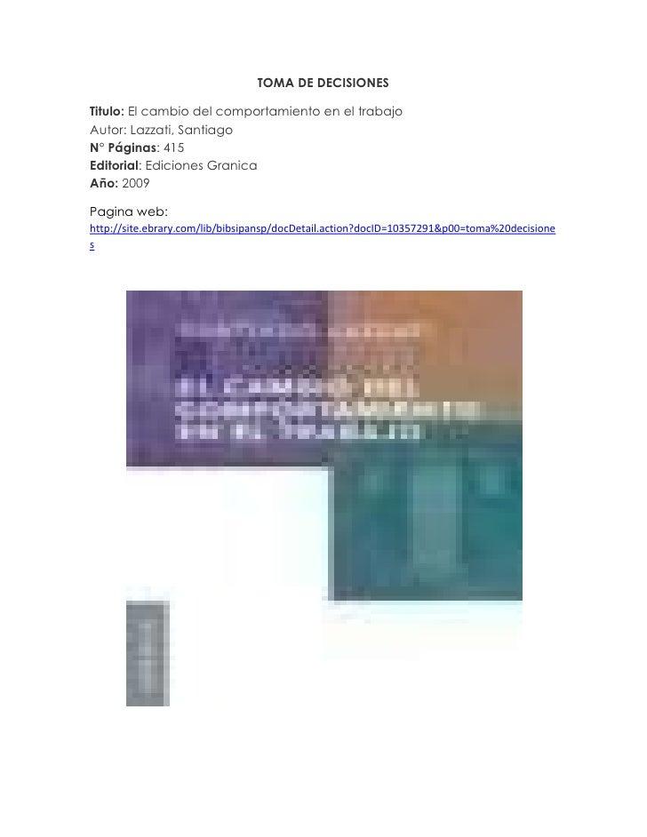 TOMA DE DECISIONES<br />Titulo: El cambio del comportamiento en el trabajoAutor: Lazzati, Santiago N° Páginas: 415 Editori...
