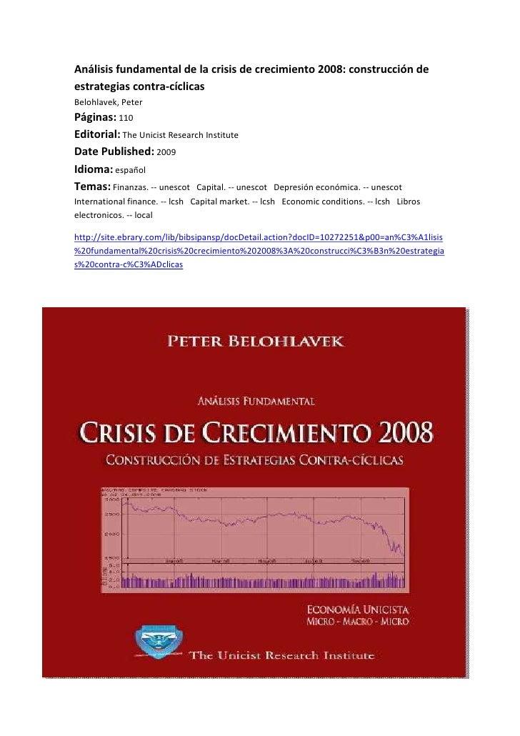 Análisis fundamental de la crisis de crecimiento 2008: construcción de estrategias contra-cíclicasBelohlavek, Peter Página...