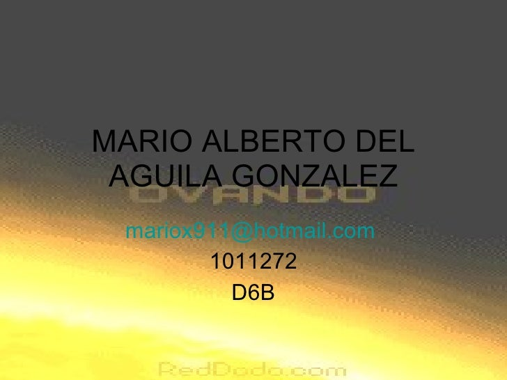 MARIO ALBERTO DEL AGUILA GONZALEZ [email_address]   1011272 D6B