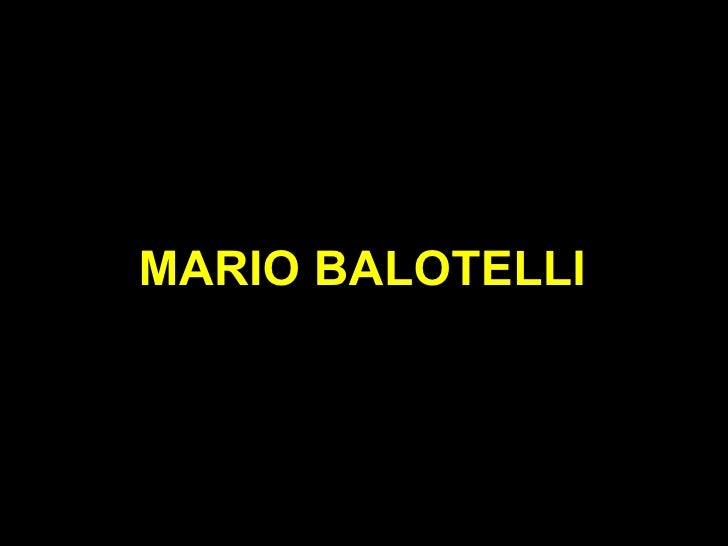 MARIO BALOTELLI         Clique para seqüência dos slides