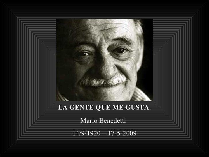 LA GENTE QUE ME GUSTA. Mario Benedetti 14/9/1920 – 17-5-2009