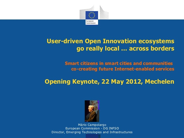 User-driven Open Innovation ecosystems         go really local … across borders          Smart citizens in smart cities an...