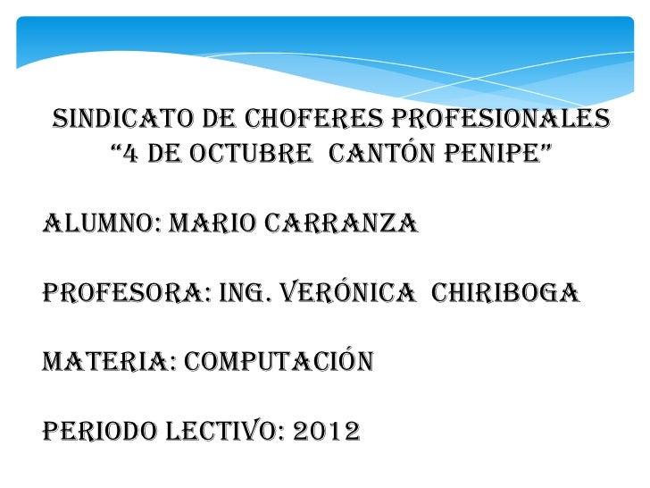 """Sindicato de choferes profesionales    """"4 de octubre cantón penipe""""Alumno: Mario CarranzaProfesora: Ing. Verónica Chiribog..."""