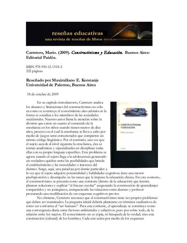 Carretero, Mario. (2009). Constructivismo y Educación. Buenos Aires: Editorial Paidós. ISBN 978-950-12-1518-2 222 páginas ...