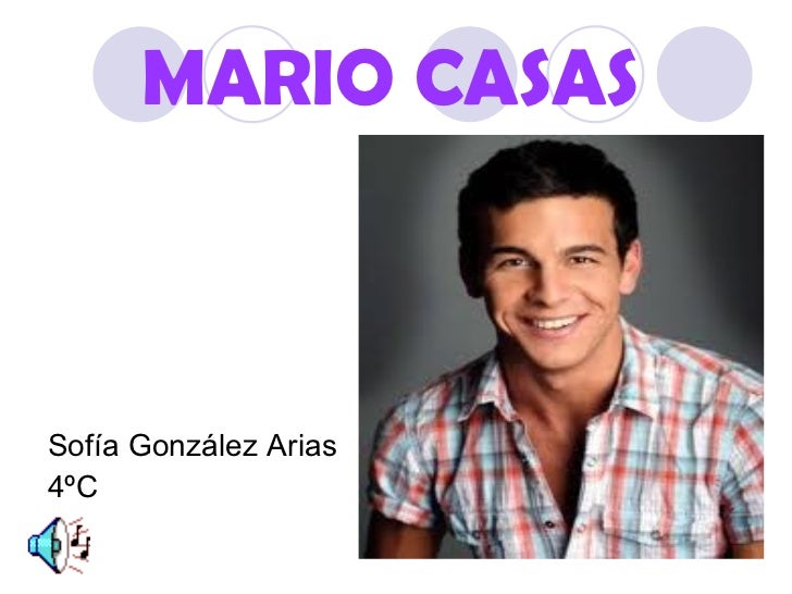 MARIO CASAS <ul><li>Sofía González Arias </li></ul><ul><li>4ºC </li></ul>