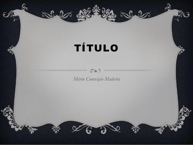 TÍTULO Mário Conceição Madeira