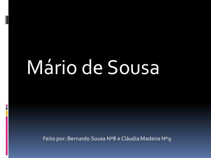 Mário de Sousa<br />Feito por: Bernardo Sousa Nº8 e Cláudia Madeira Nº9<br />